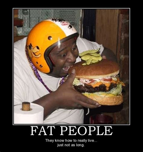 Funny Fat People Meme - fat people know how to live random humor pinterest funny things stupid people and humor