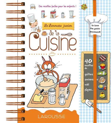 recettes de cuisine pour enfants livre larousse junior de la cuisine des recettes faciles