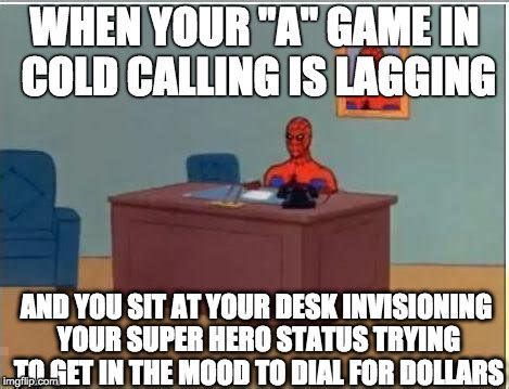 Cold Calling Meme - cold calling meme 28 images players working hard cold calling today ain t nobody got time