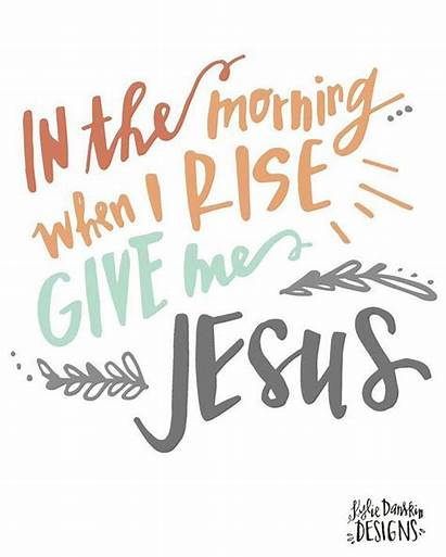 Jesus Morning Give Rise Quotes Bible Scripture