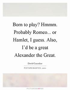 Born to play? Hmmm. Probably Romeo... or Hamlet, I guess ...
