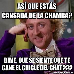 Meme Willy Wonka - así que estás cansada de la chamba ...