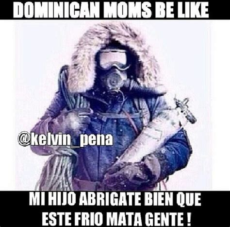 dominican moms be like lmaoo funny pics quotes sayings pinterest cold weather