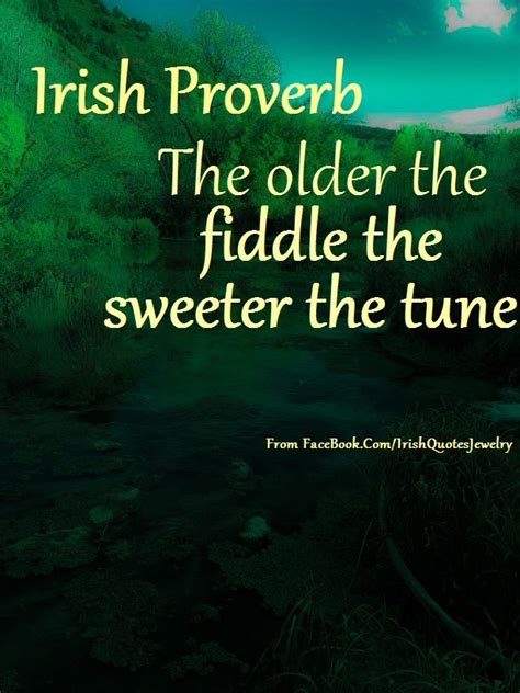 Funny Irish Memes - irish quotes memes proverbs or sayings irish proverb about the older the fiddle the sweeter