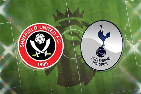 Sheffield United vs Tottenham LIVE! Latest team news ...