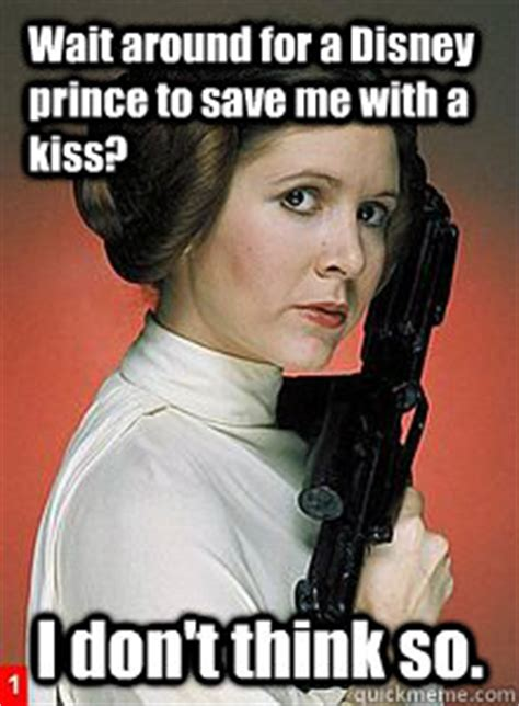 Leia Meme - wait around for a disney prince to save me with a kiss i don t think so scumbag princess
