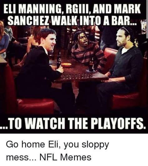 Eli Meme - eli manning rgiii and mark sanchezwalkinto a bar to watch the playoffs go home eli you sloppy