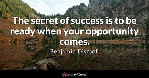 Benjamin Disraeli  The Secret Of Success Is To Be Ready When