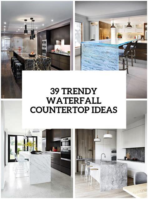 trendy  chic waterfall countertop ideas digsdigs