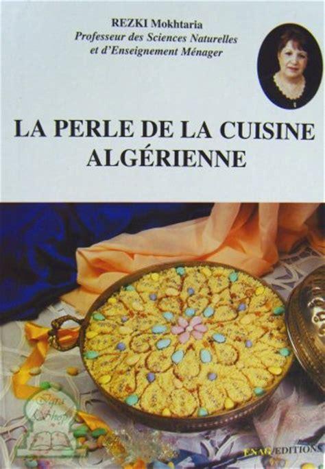 Recette Cuisine Algérienne Madame Bouhamed by La Perle De La Cuisine Alg 233 Rienne Rezki Mokhtaria