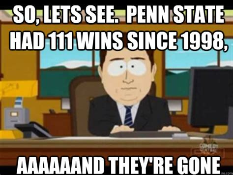 Penn State Memes - so lets see penn state had 111 wins since 1998 aaaaaand they re gone misc quickmeme