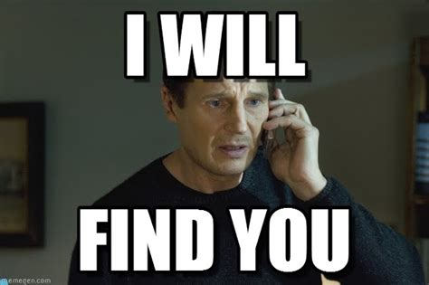 I Will Find You Meme I Will I Will Find You Meme On Memegen