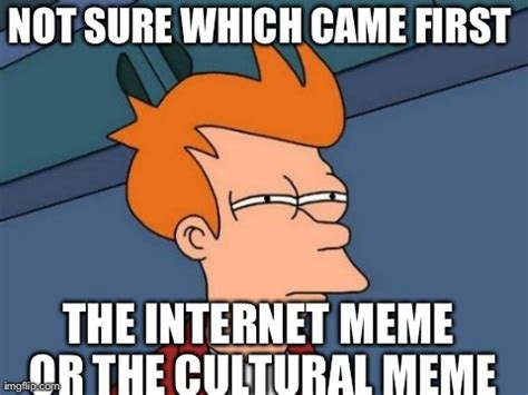 Early Internet Memes - futurama fry meme imgflip