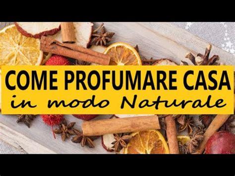 profumare casa come profumare casa in modo naturale il profumo perfetto