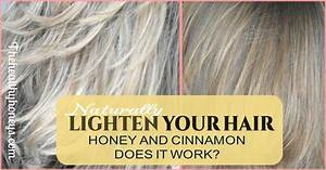 Naturally Lighten Hair With Honey And Cinnamon  Does It