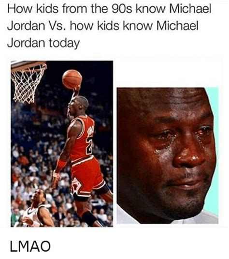 Michael Jordan Crying Meme - how kids from the 90s know michael jordan vs how kids know michael jordan today lmao 90 s kid