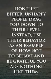 Don't let bitter, unhappy people drag you down ...