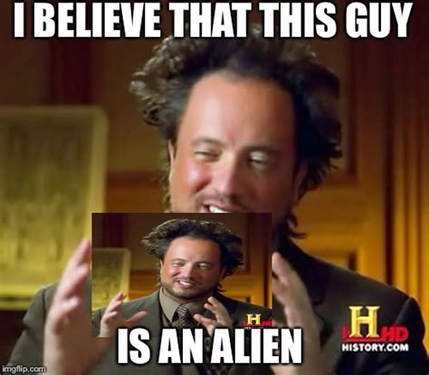 Alien Guy Meme Generator - ancient aliens meme imgflip