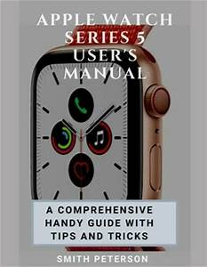 Apple Watch Series 5 User U0026 39 S Manual   A Comprehensive Handy