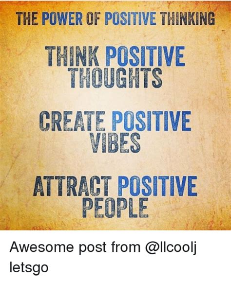 Positive Thinking Meme - the power of positive thinking think positive thoughts create positive vibes attract positive