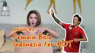 Niate Pemain Bola Indonesia Paling Hot Youtube