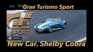 Dlc Gran Turismo Sport : gran turismo sport new dlc car shelby cobra tour and race youtube ~ Medecine-chirurgie-esthetiques.com Avis de Voitures