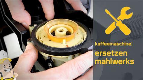 Miele Koffiemachine Repareren by Ersetzen Des Mahlwerks Ihrer Kaffeemaschine Das