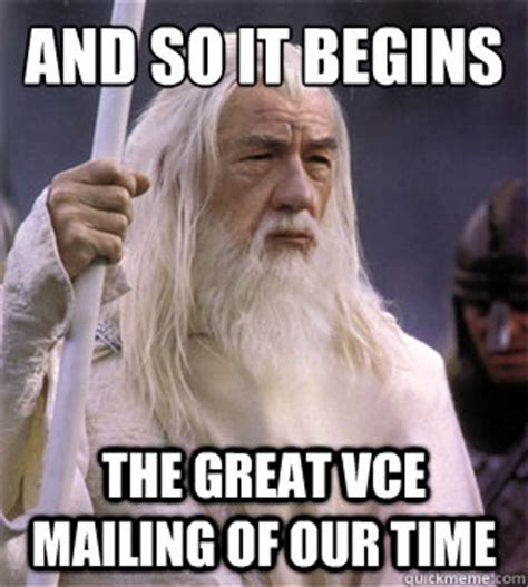 Birthday Meme So It Begins - and so it begins the great vce mailing of our time so it begins gandalf quickmeme