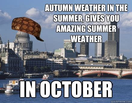 Meme London - scumbag london weather memes quickmeme