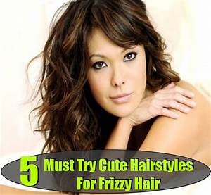 5 Must Try Cute Hairstyles For Frizzy Hair DIY Home Things