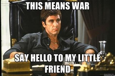 This Means War Meme - say hello to my little friend this means war say hello to my little friend scarface meme