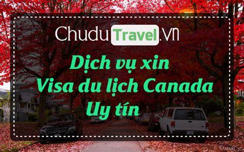 phi dich vu xin visa canada dịch vụ xin visa đặt tour du lịch gi 225 rẻ uy t 237 n chu du