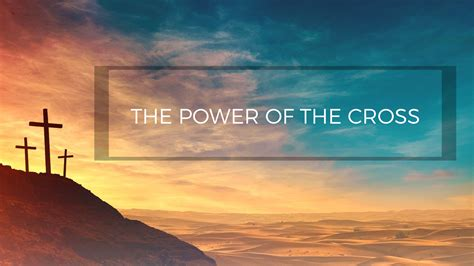 The Power Of The Cross Sermons