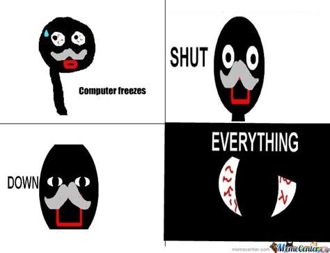 Shut Down Everything Meme - shut down everything by yohobo1010 meme center