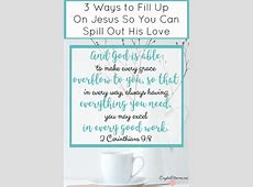 3 Ways to Fill Up On Jesus So We Can Spill Out His Love