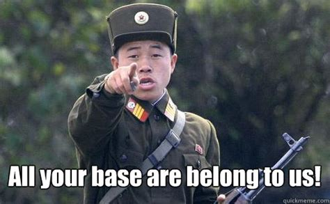 All Your Base Meme - all your base are belong to us korea korshmea quickmeme