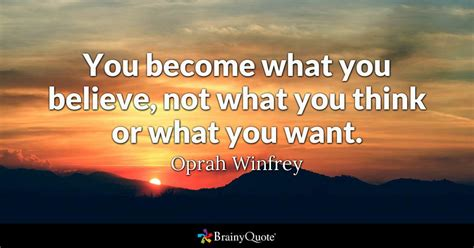 What Do You Think You Can Bring To This Position by Oprah Winfrey You Become What You Believe Not What You
