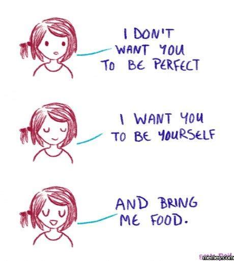 Bring Me Food Meme - be yourself and bring me food memes com