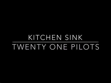 twenty one pilots kitchen sink finest kitchen sink twenty one pilots lyrics image 8600