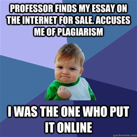Plagiarism Meme - professor finds my essay on the internet for sale accuses me of plagiarism i was the one who