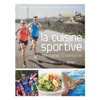 cuisine pour sportif la cuisine sportive le programme nutritionnel complet pour