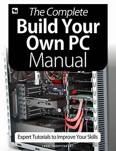 The Complete Build Your Own Pc Manual Magazine