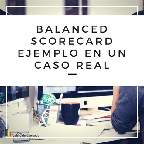 balanced scorecard ejemplo en un caso real club tablero de comando