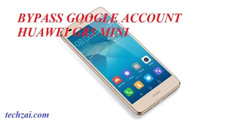 How To Bypass Google Account Lock On Huawei Gr5 Mini - Www