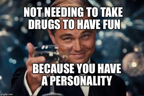 Take All The Drugs Meme - leonardo dicaprio cheers meme imgflip