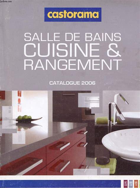 catalogue castorama cuisine catalogue castorama salle de bain cuisine et rangement