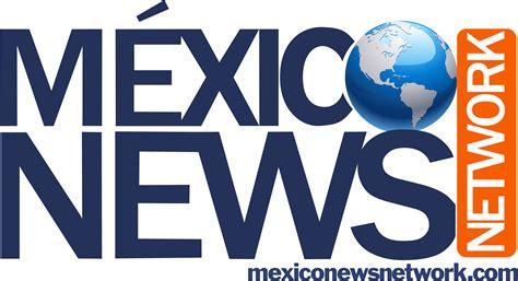 news network tv con las noticias importantes de mexico