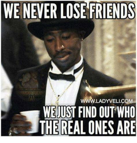 Real Friends Meme - we never lose friends wwwladyvelicom we just find out who the real ones are friends meme on sizzle