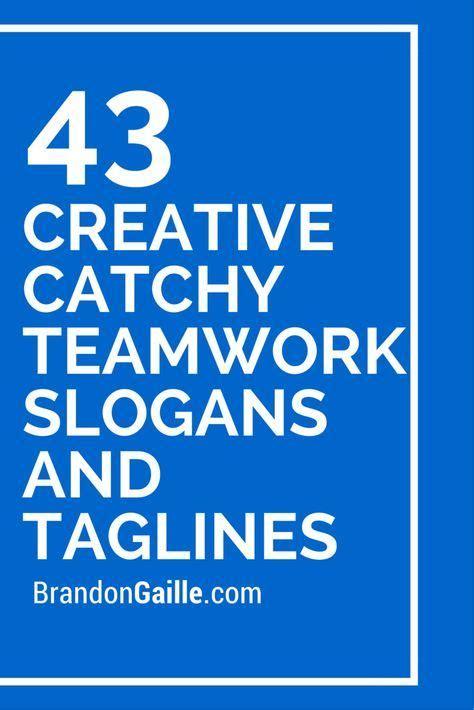 list   creative catchy teamwork slogans  taglines
