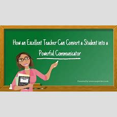 How An Excellent Teacher Can Convert A Student Into A Powerful Commun…